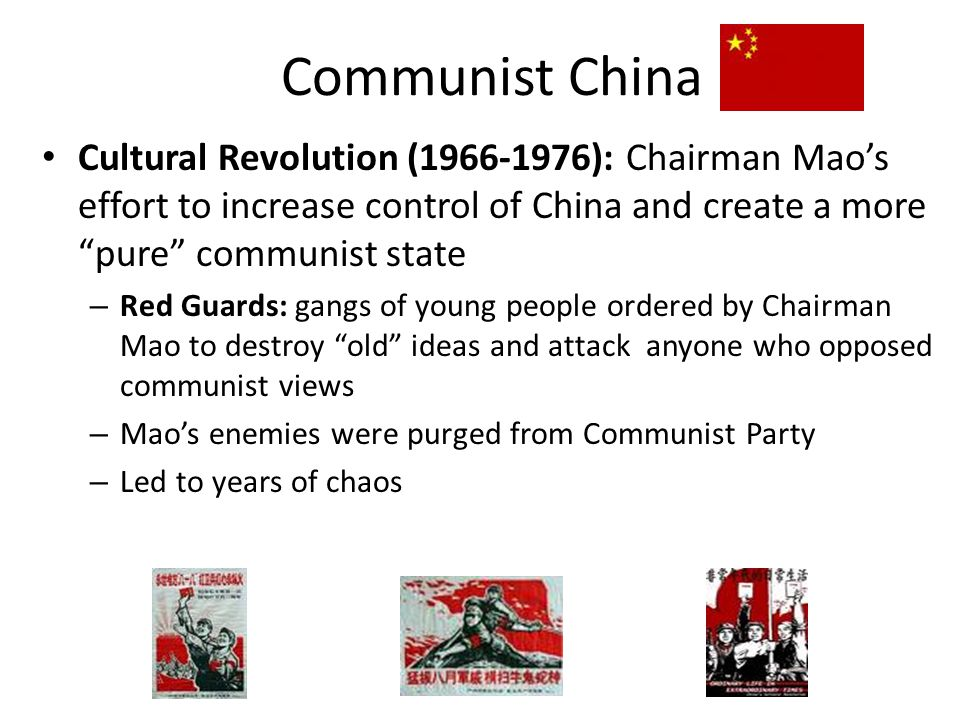 Communist China Cultural Revolution (1966-1976): Chairman Mao's effort to increase control of China and create a more pure communist state.