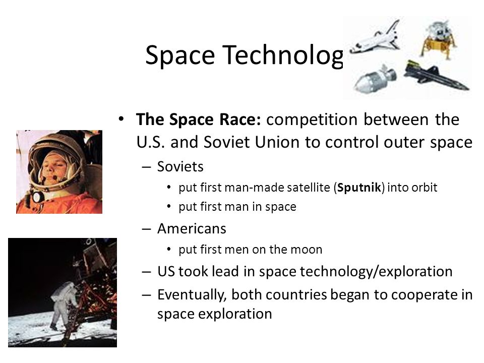 Space Technology The Space Race: competition between the U.S. and Soviet Union to control outer space.