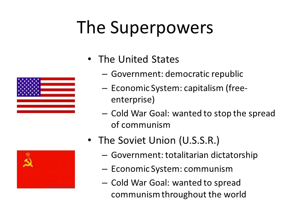 The Superpowers The United States The Soviet Union (U.S.S.R.)