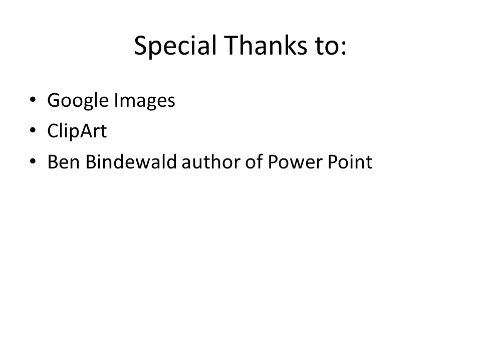 Special Thanks to: Google Images ClipArt