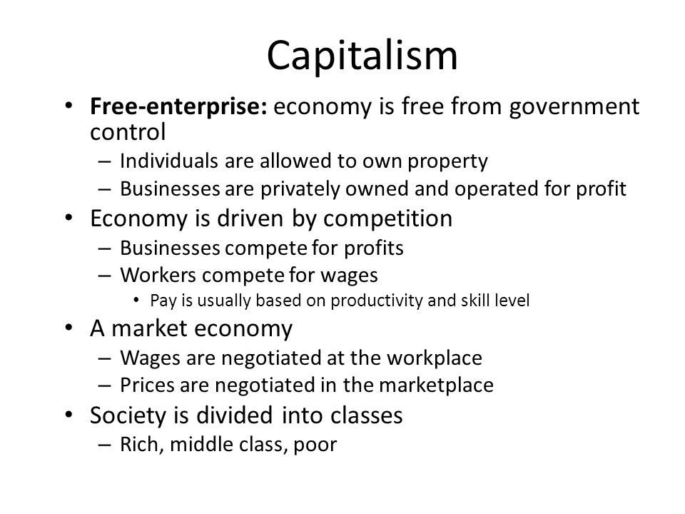 Capitalism Free-enterprise: economy is free from government control