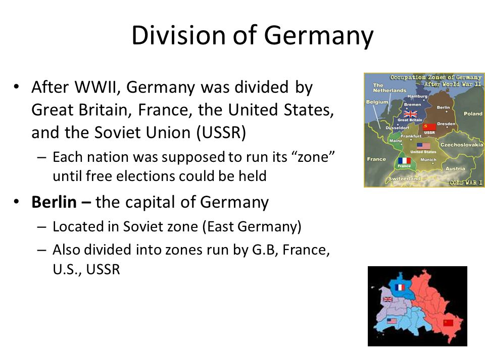 Division of Germany After WWII, Germany was divided by Great Britain, France, the United States, and the Soviet Union (USSR)