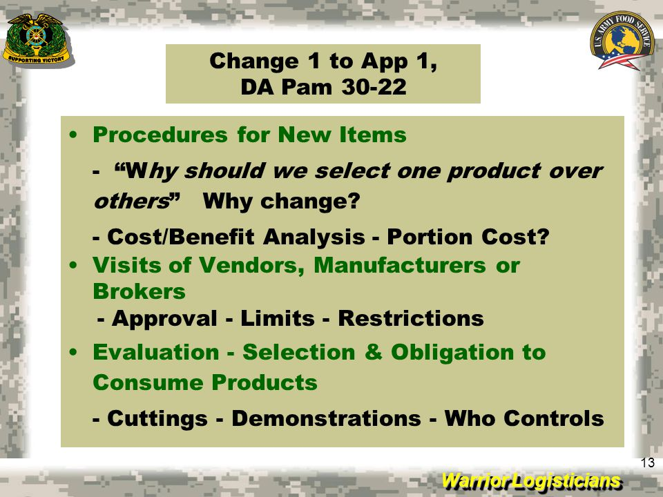 Change 1 to App 1, DA Pam 30-22 Procedures for New Items. - Why should we select one product over others Why change