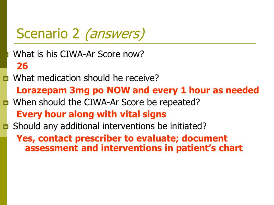Scenario 2 (answers) What is his CIWA-Ar Score now 26