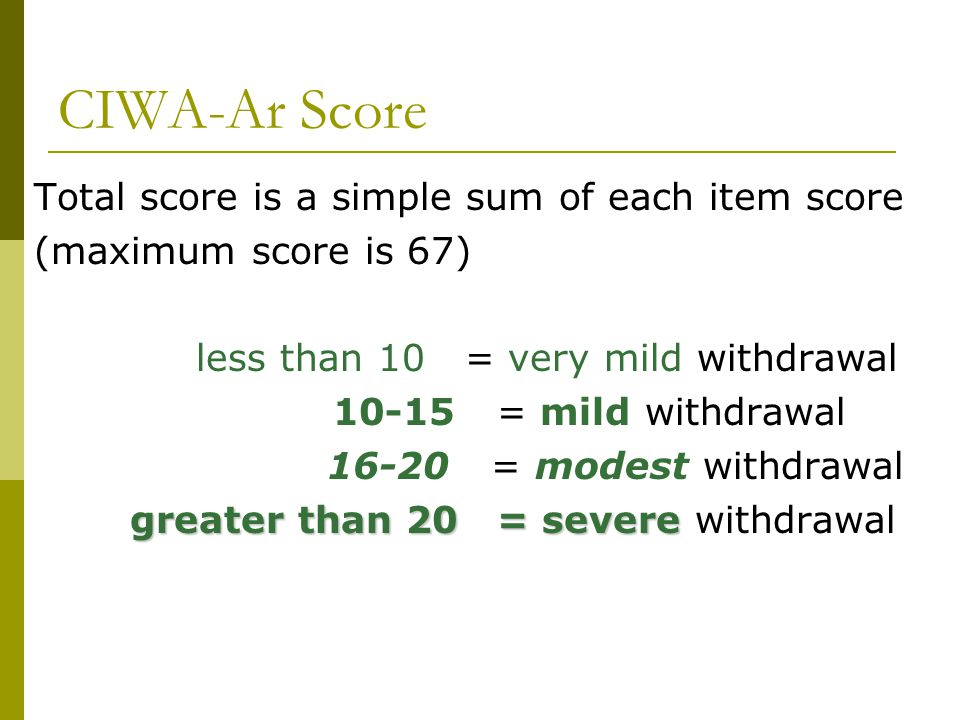 CIWA-Ar Score Total score is a simple sum of each item score