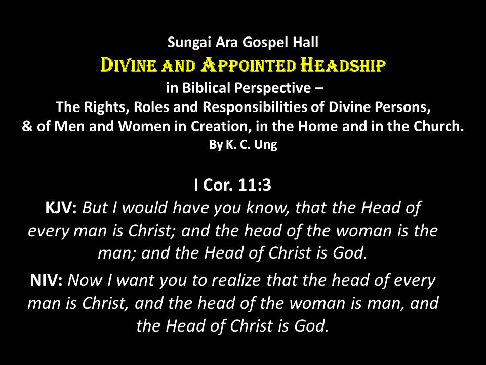 Sungai Ara Gospel Hall Divine and Appointed Headship in Biblical Perspective – The Rights, Roles and Responsibilities of Divine Persons, & of Men and Women in Creation, in the Home and in the Church. By K. C. Ung