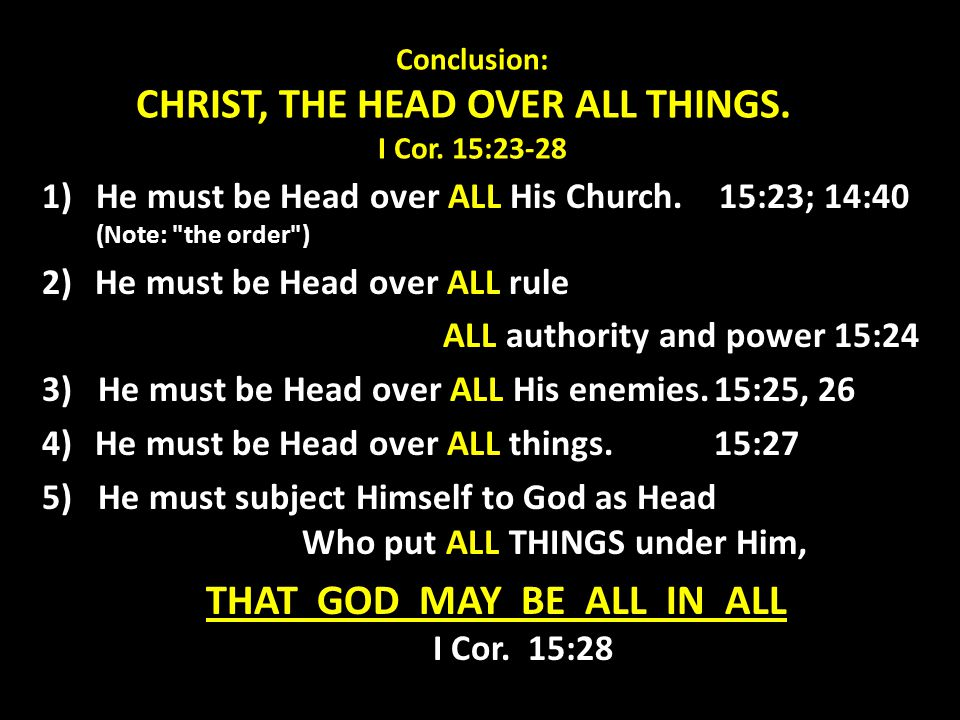 Conclusion: CHRIST, THE HEAD OVER ALL THINGS. I Cor. 15:23-28