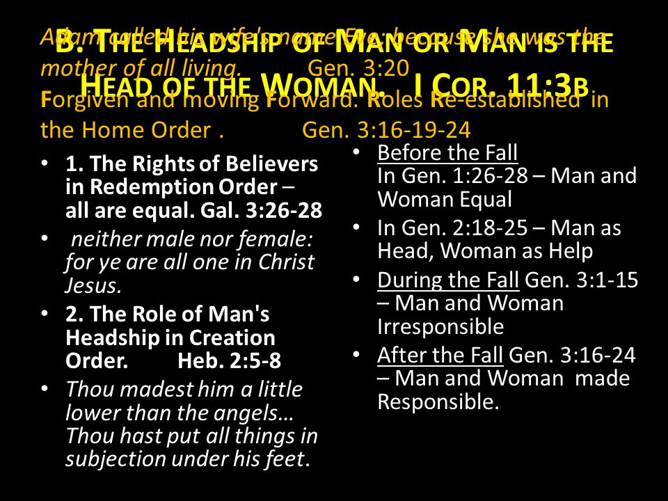 B. The Headship of Man or Man is the Head of the Woman. I Cor. 11:3b