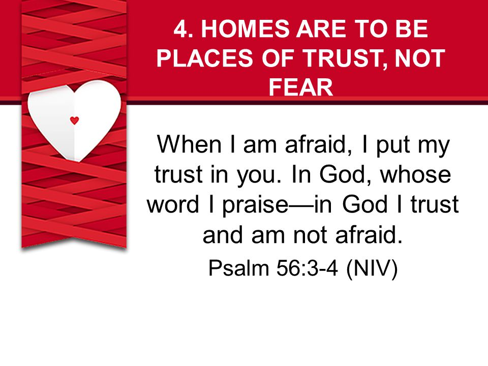 4. HOMES ARE TO BE PLACES OF TRUST, NOT FEAR