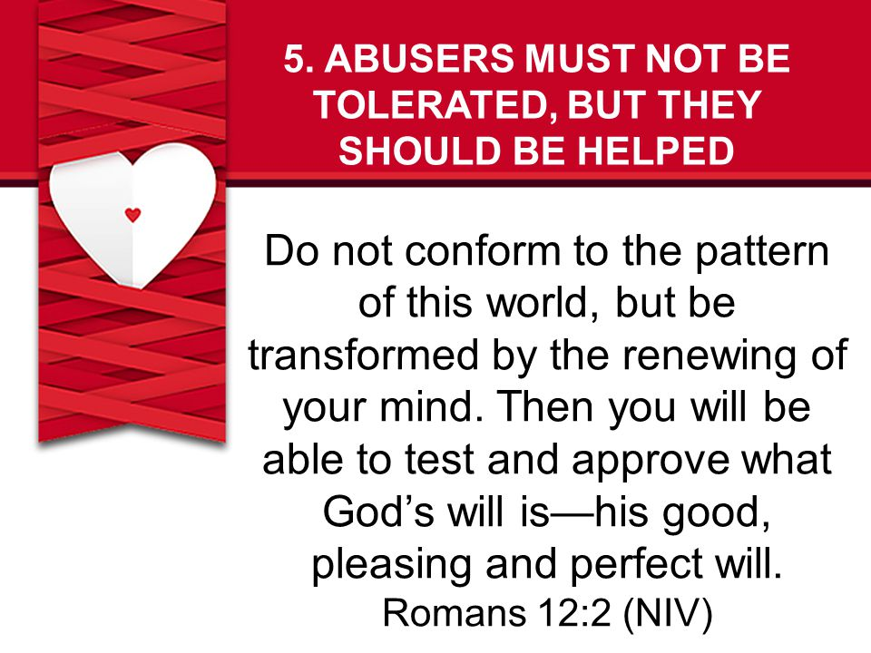 5. ABUSERS MUST NOT BE TOLERATED, BUT THEY SHOULD BE HELPED