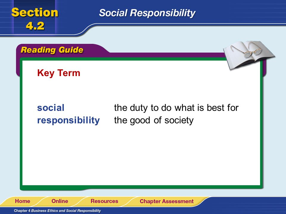 Key Term social responsibility the duty to do what is best for the good of society