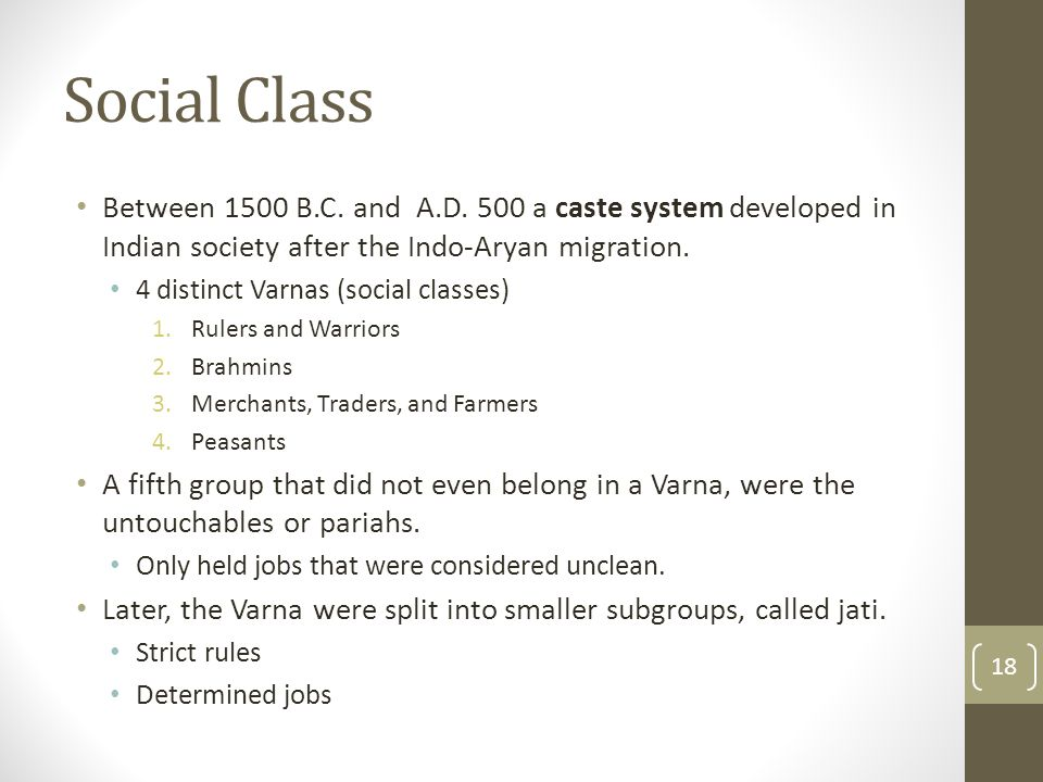 Social Class Between 1500 B.C. and A.D. 500 a caste system developed in Indian society after the Indo-Aryan migration.