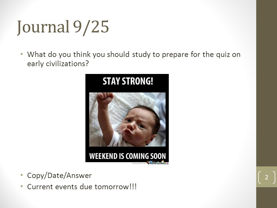 Journal 9/25 What do you think you should study to prepare for the quiz on early civilizations Copy/Date/Answer.