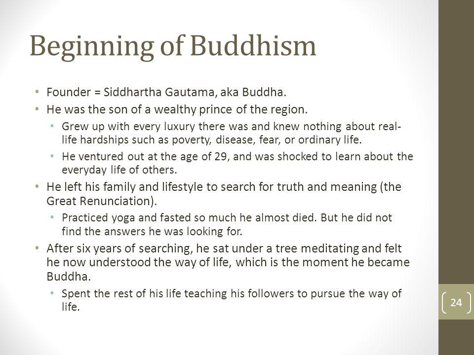 Beginning of Buddhism Founder = Siddhartha Gautama, aka Buddha.