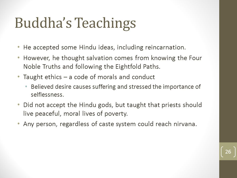 Buddha's Teachings He accepted some Hindu ideas, including reincarnation.