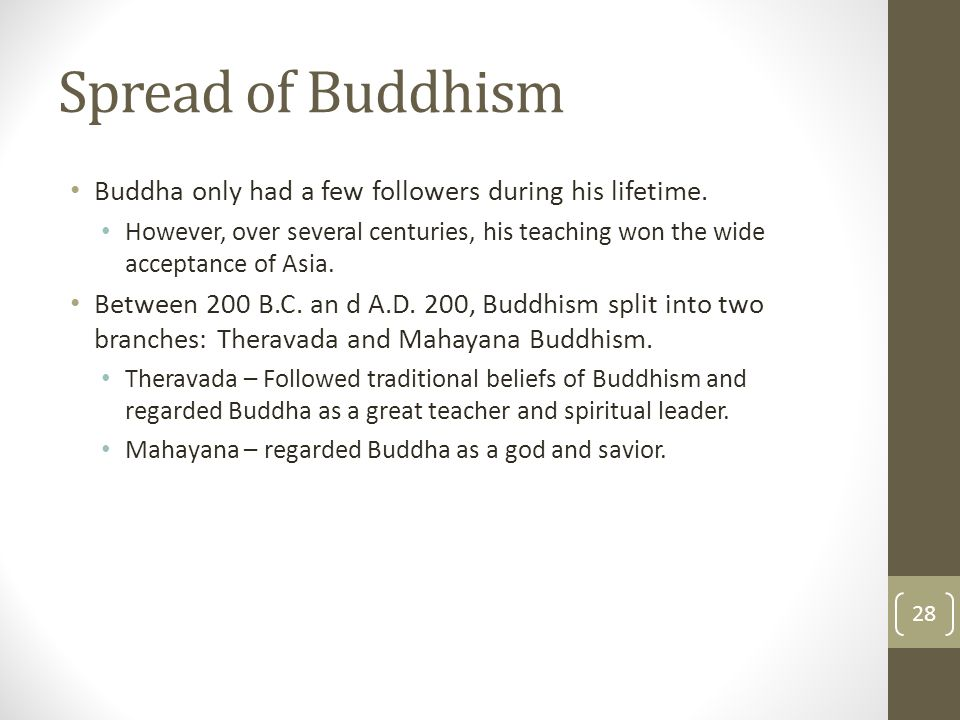 Spread of Buddhism Buddha only had a few followers during his lifetime.