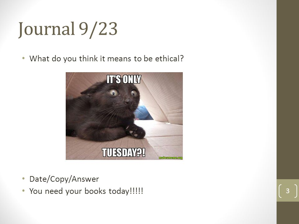 Journal 9/23 What do you think it means to be ethical
