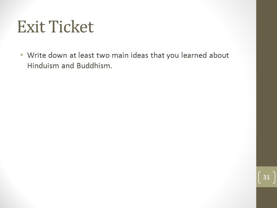 Exit Ticket Write down at least two main ideas that you learned about Hinduism and Buddhism.
