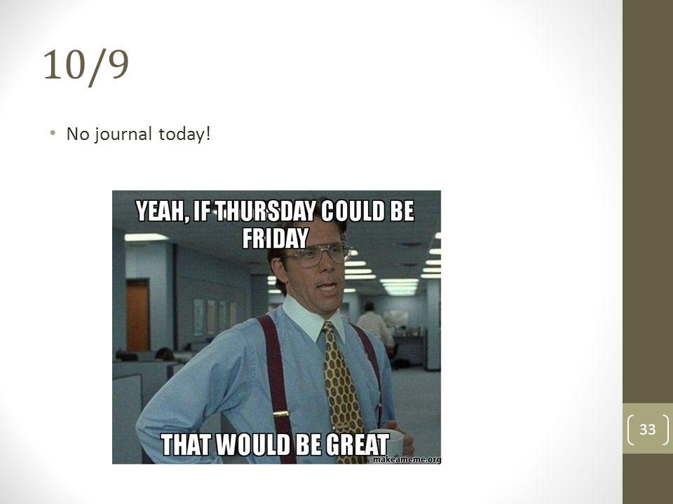 10/9 No journal today!