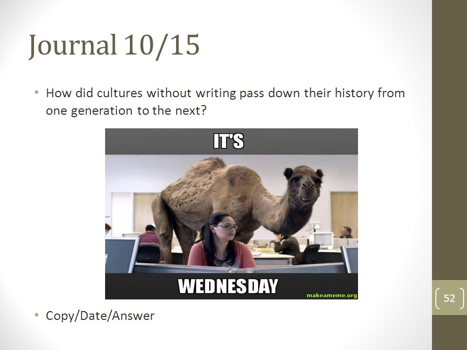 Journal 10/15 How did cultures without writing pass down their history from one generation to the next