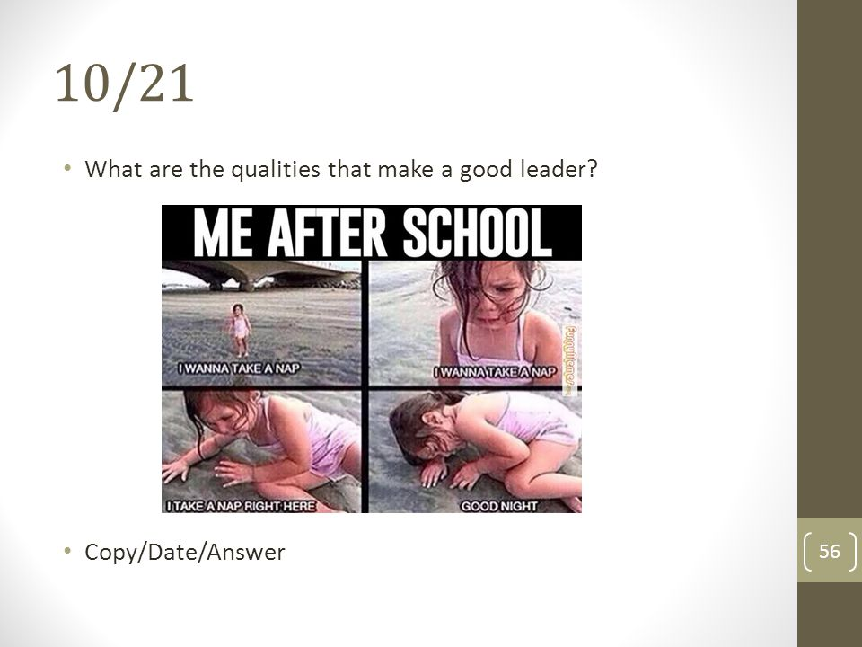 10/21 What are the qualities that make a good leader Copy/Date/Answer