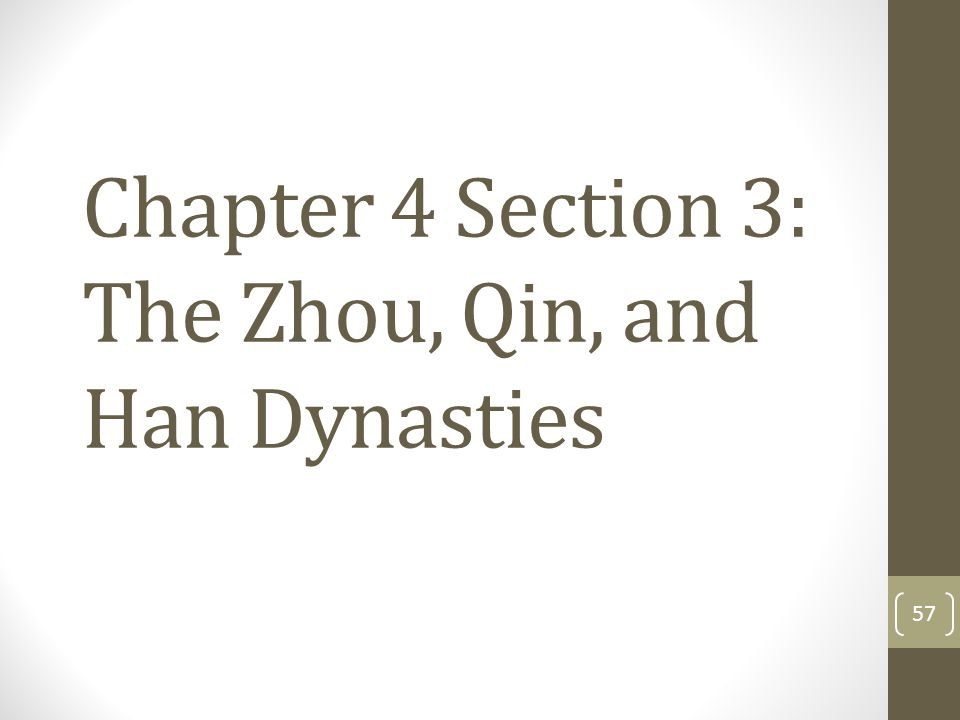 Chapter 4 Section 3: The Zhou, Qin, and Han Dynasties