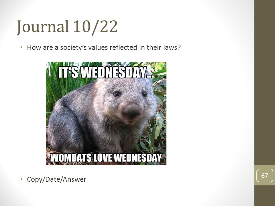 Journal 10/22 How are a society's values reflected in their laws