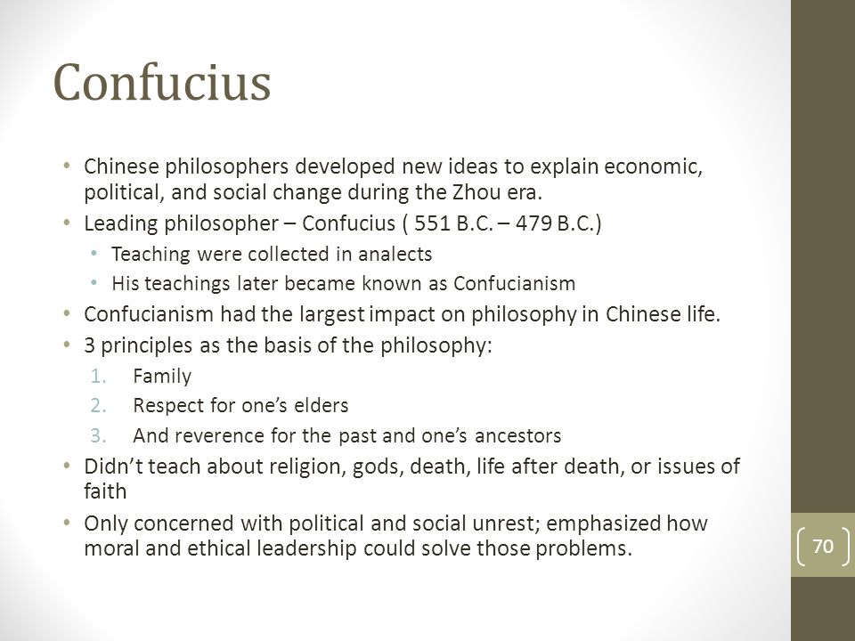 Confucius Chinese philosophers developed new ideas to explain economic, political, and social change during the Zhou era.