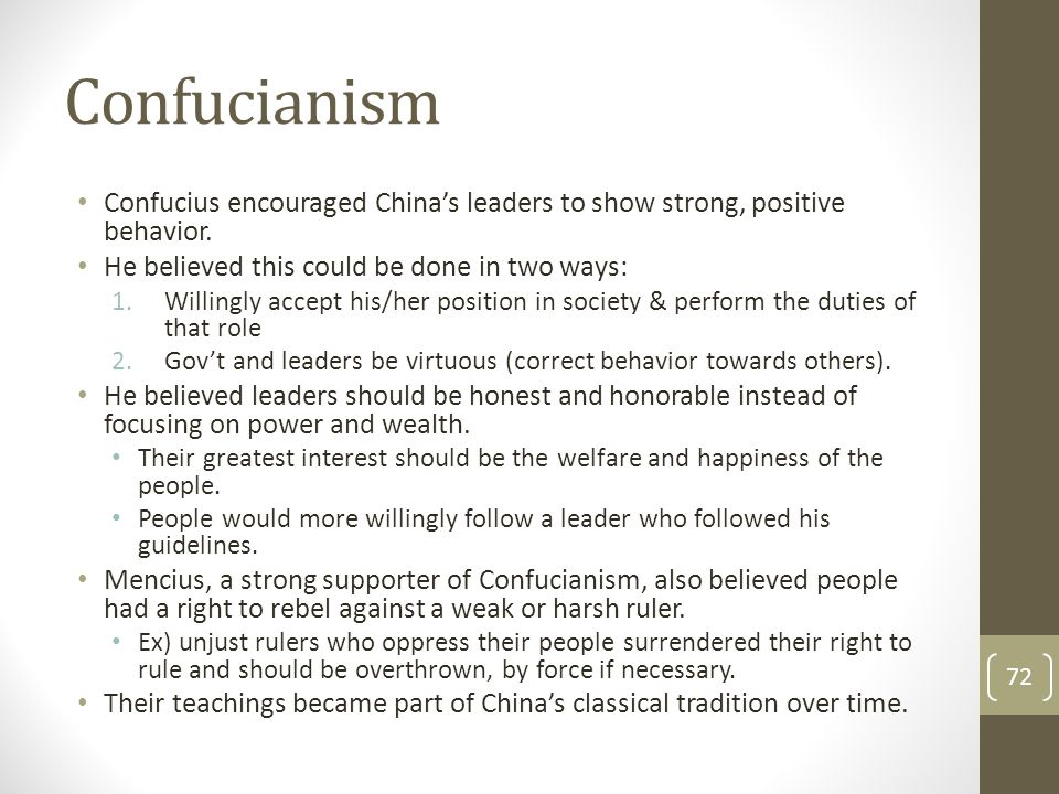 Confucianism Confucius encouraged China's leaders to show strong, positive behavior. He believed this could be done in two ways: