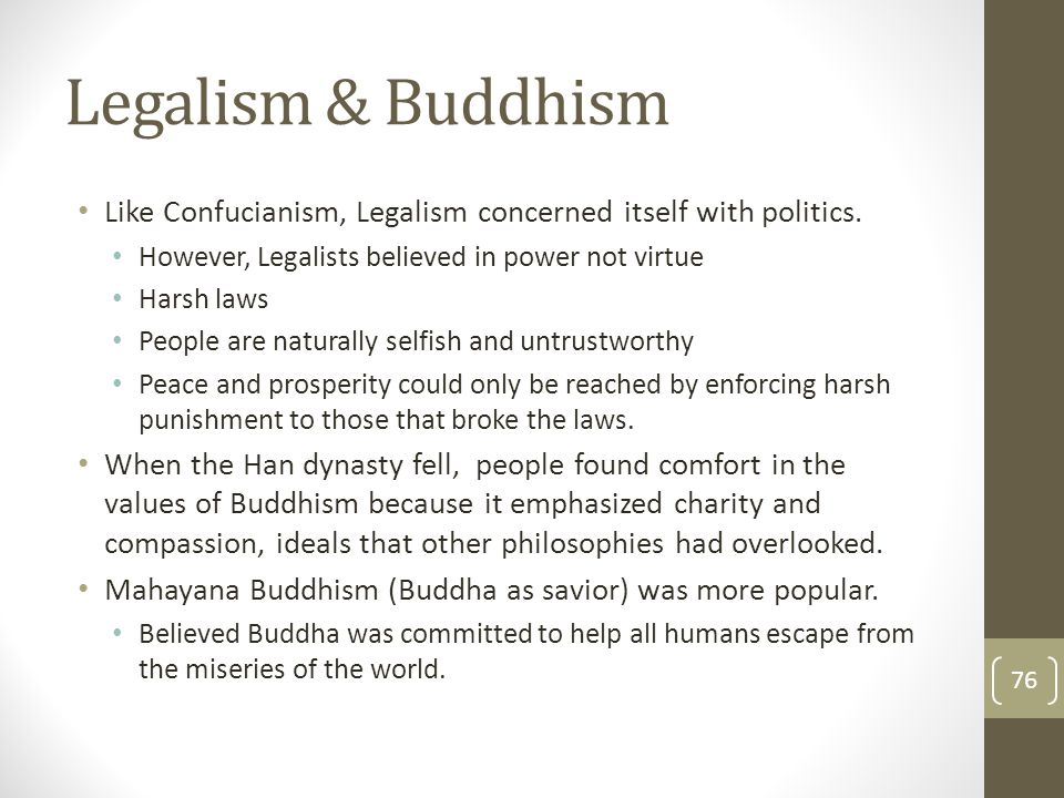 Legalism & Buddhism Like Confucianism, Legalism concerned itself with politics. However, Legalists believed in power not virtue.