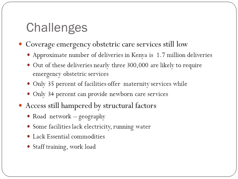 Challenges Coverage emergency obstetric care services still low