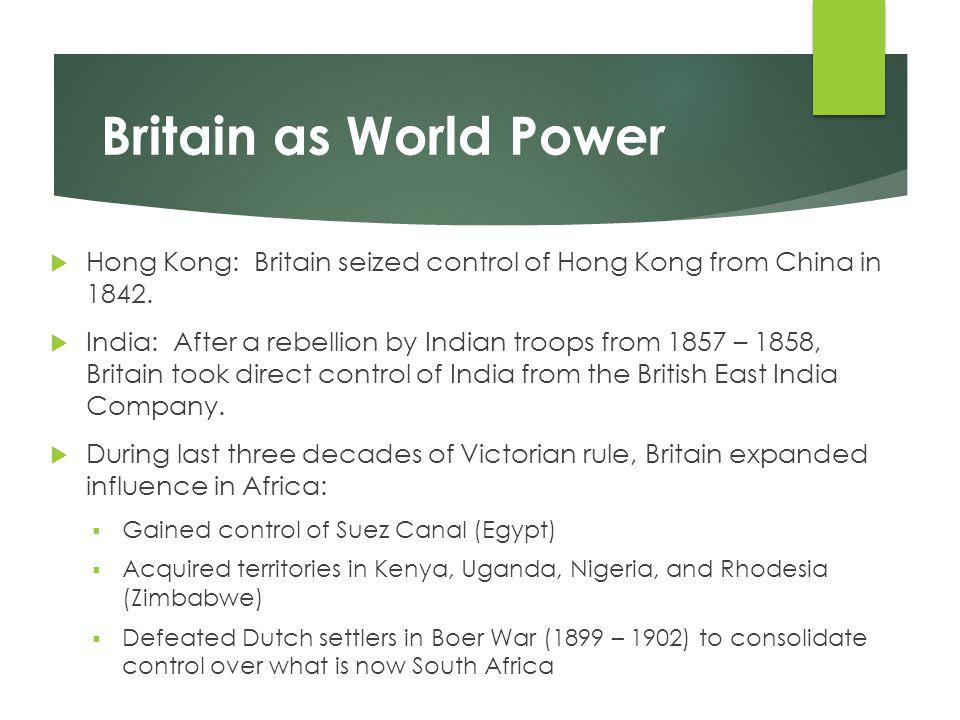 Britain as World Power Hong Kong: Britain seized control of Hong Kong from China in 1842.