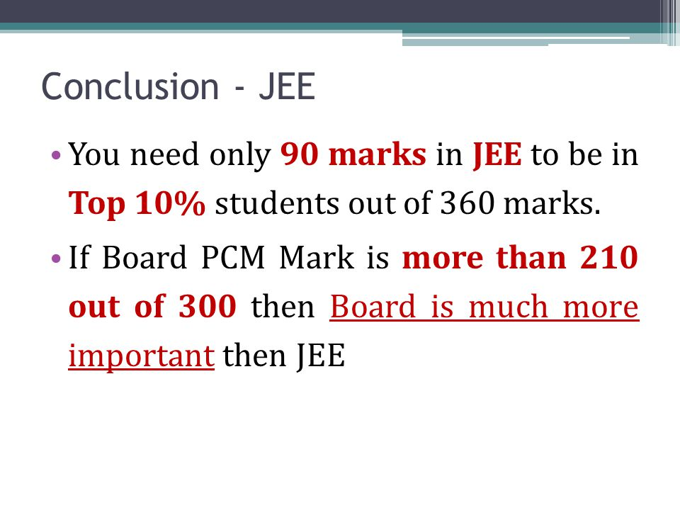 Conclusion - JEE You need only 90 marks in JEE to be in Top 10% students out of 360 marks.