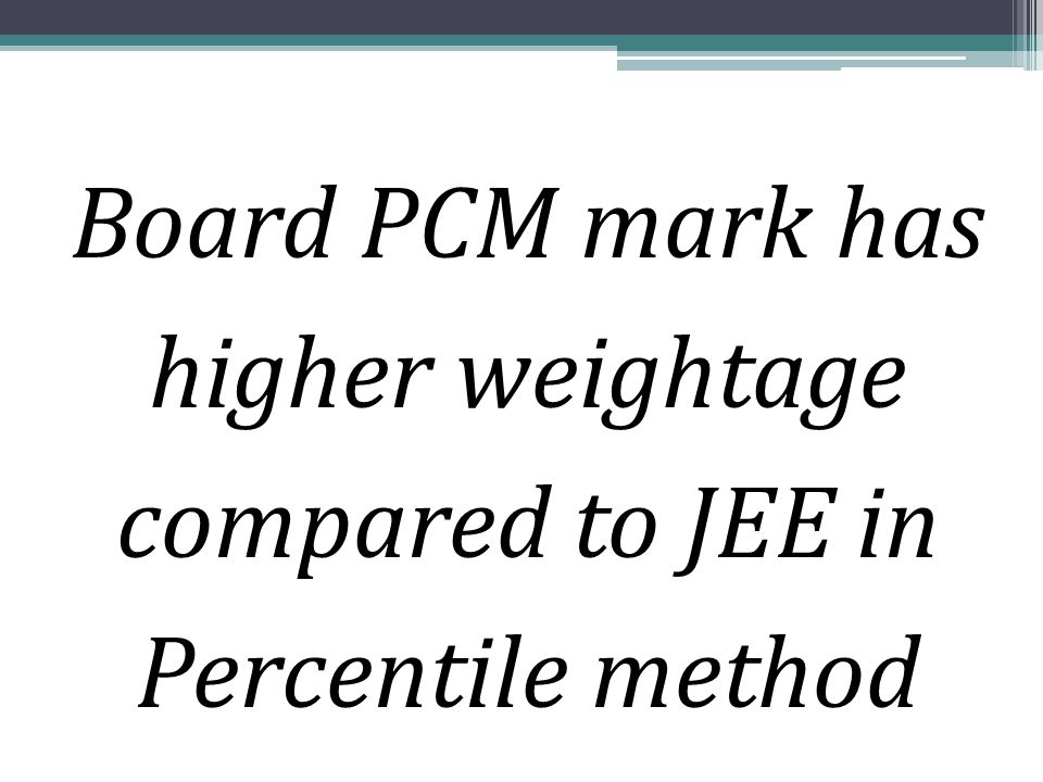Board PCM mark has higher weightage compared to JEE in Percentile method