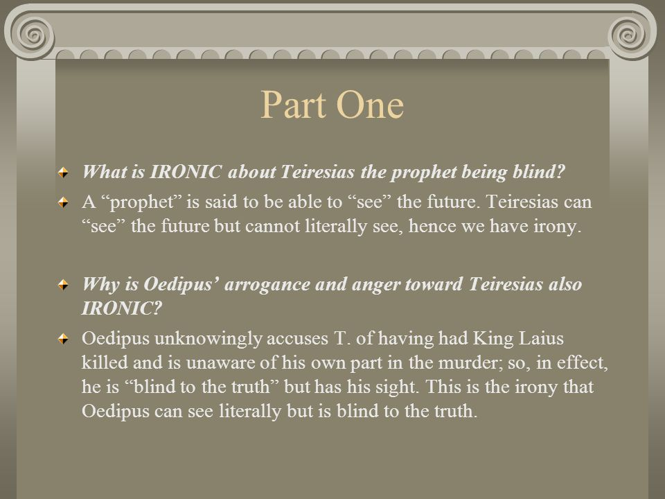 Part One What is IRONIC about Teiresias the prophet being blind