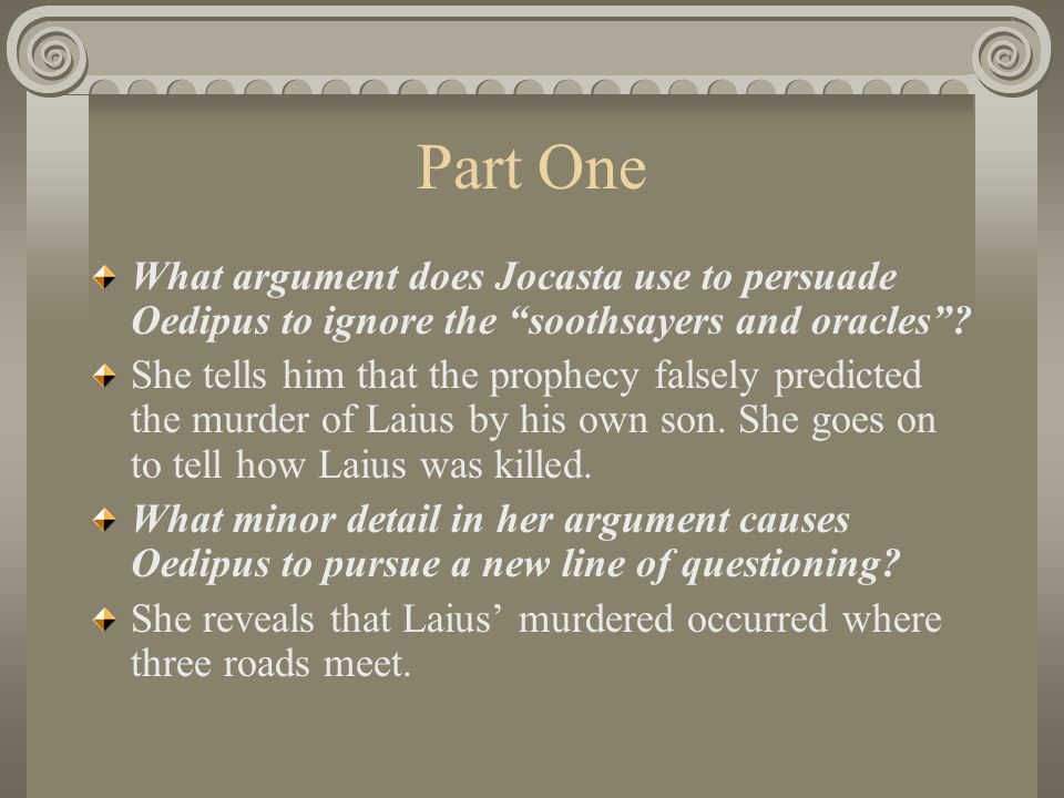 Part One What argument does Jocasta use to persuade Oedipus to ignore the soothsayers and oracles
