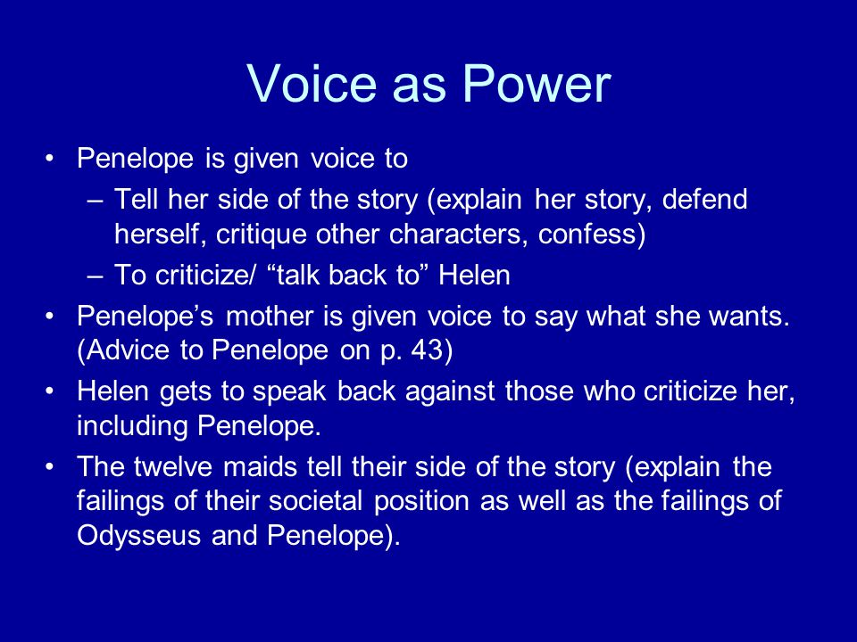 Voice as Power Penelope is given voice to