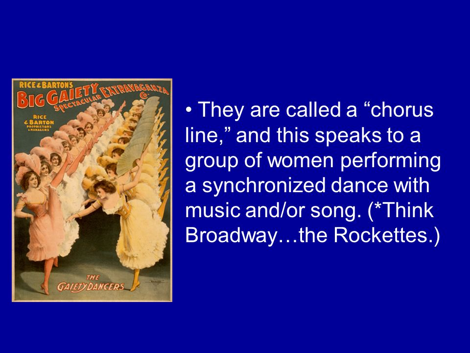 They are called a chorus line, and this speaks to a group of women performing a synchronized dance with music and/or song.