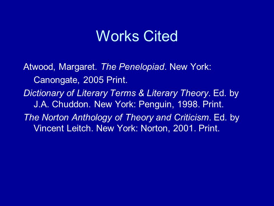 Works Cited Atwood, Margaret. The Penelopiad. New York: