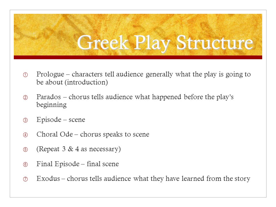 Greek Play Structure Prologue – characters tell audience generally what the play is going to be about (introduction)