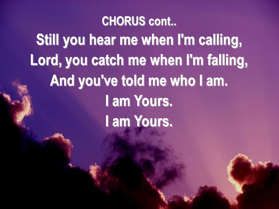 Still you hear me when I m calling,