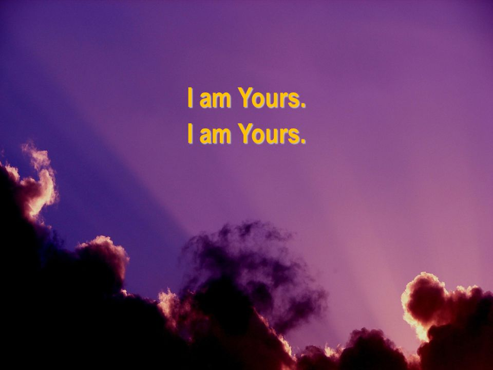 I am Yours.