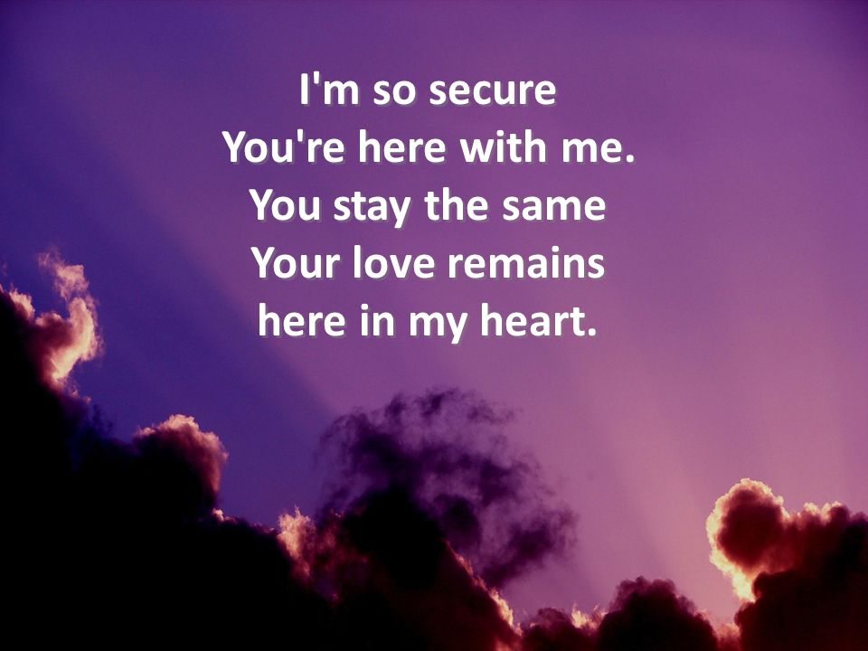 I m so secure You re here with me