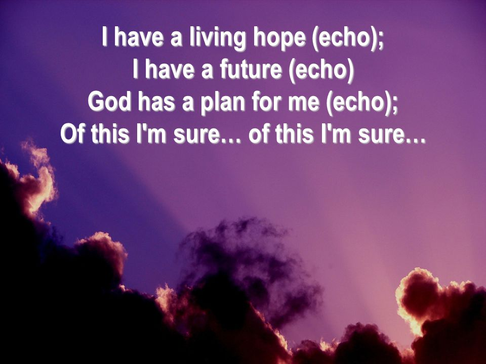 I have a living hope (echo);
