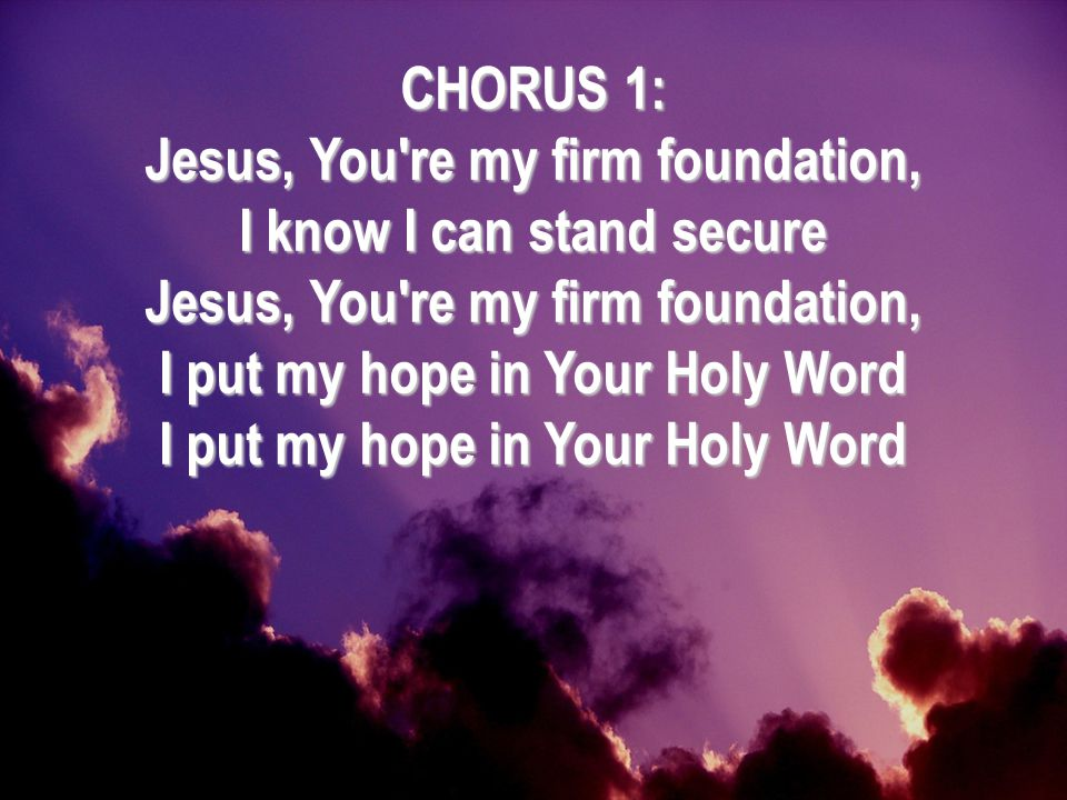 Jesus, You re my firm foundation,