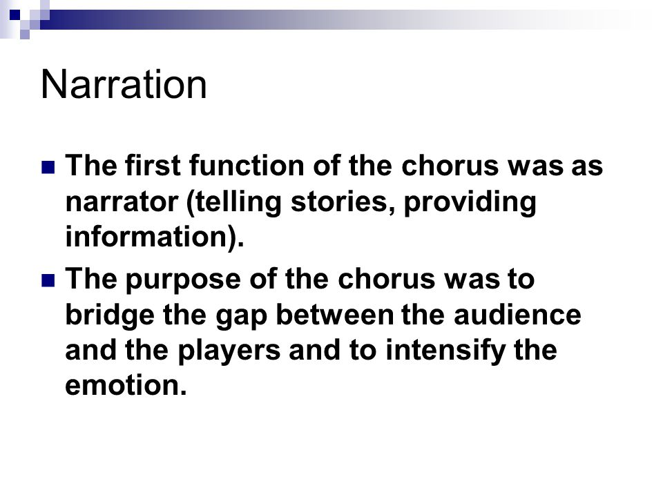 Narration The first function of the chorus was as narrator (telling stories, providing information).