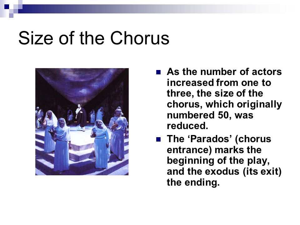Size of the Chorus As the number of actors increased from one to three, the size of the chorus, which originally numbered 50, was reduced.