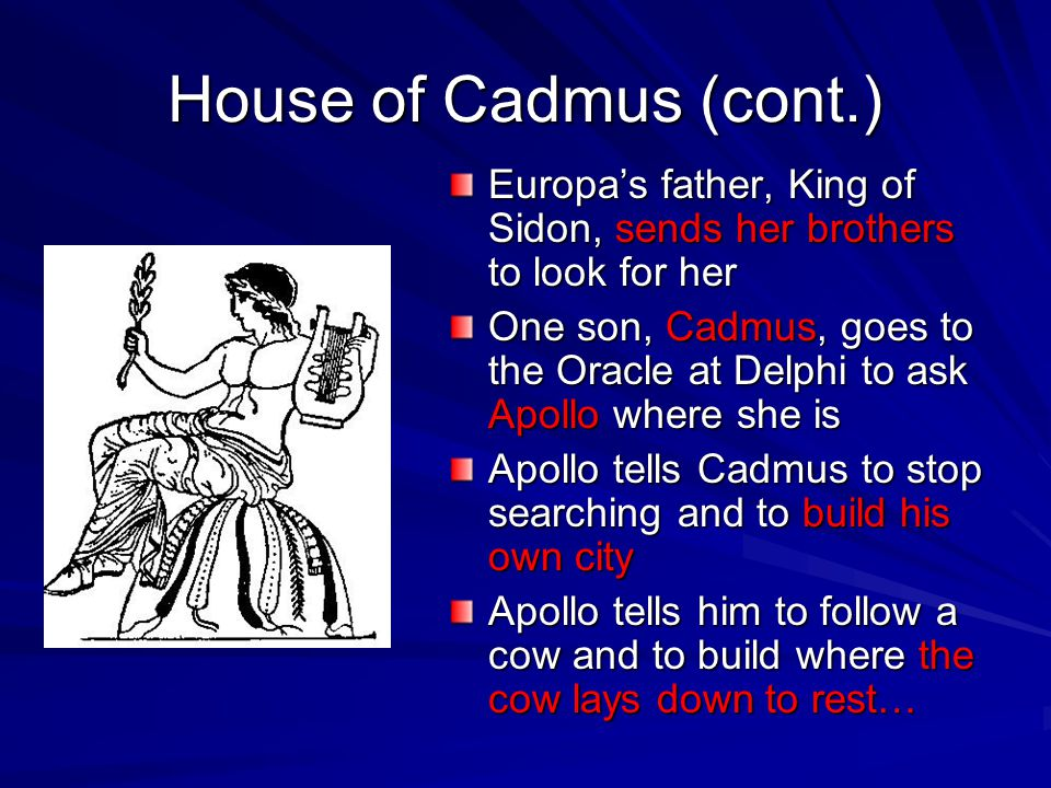 House of Cadmus (cont.) Europa's father, King of Sidon, sends her brothers to look for her.