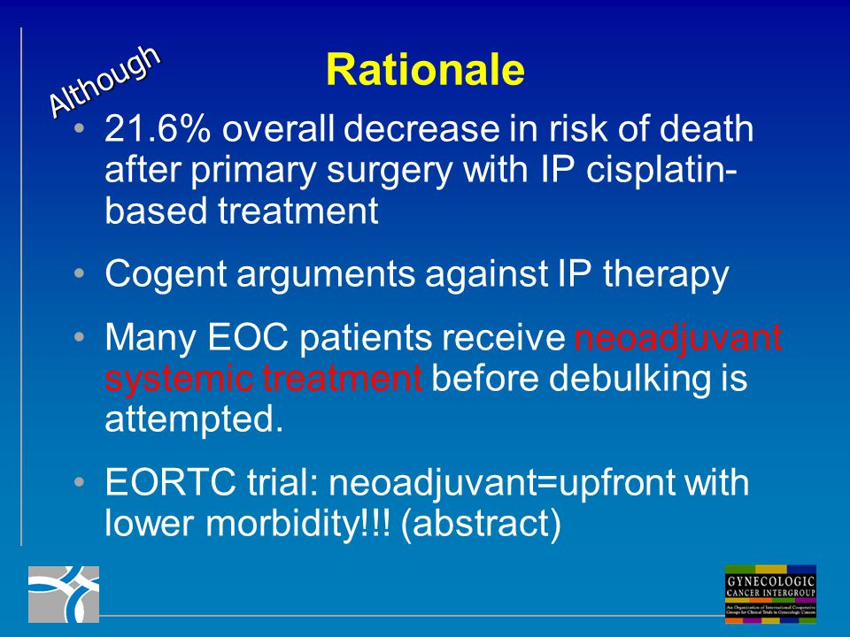 Rationale Although. 21.6% overall decrease in risk of death after primary surgery with IP cisplatin-based treatment.