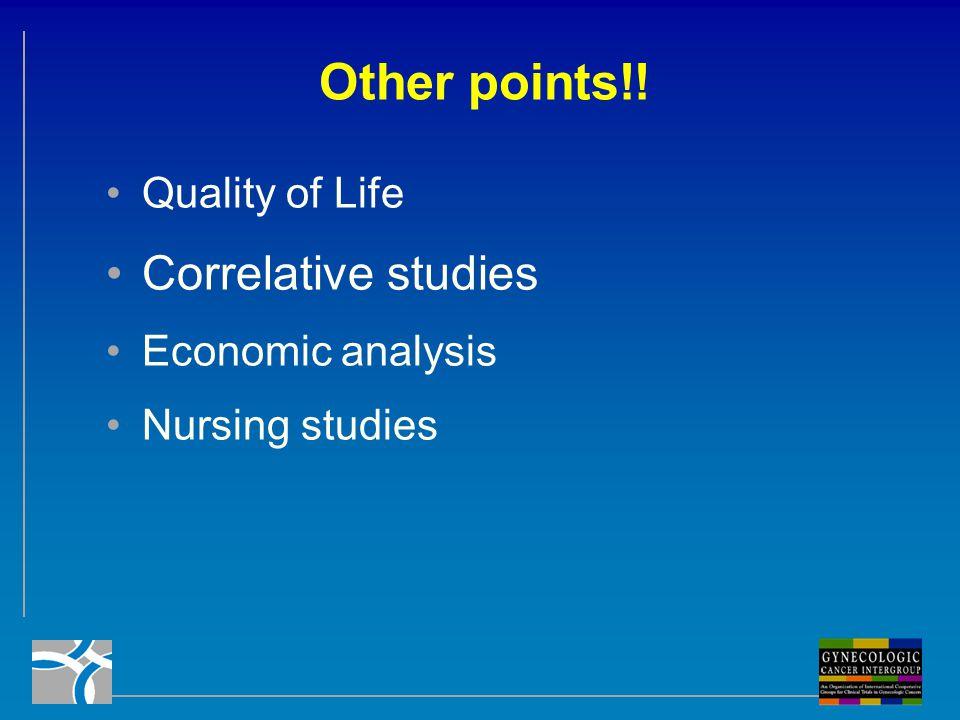 Other points!! Correlative studies Quality of Life Economic analysis